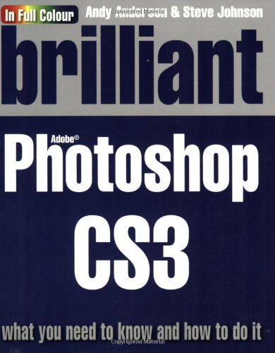 Brilliant Photoshop CS3: What You Need to Know and How to Do it by Steve Johnson