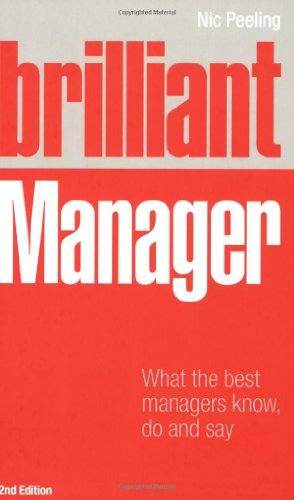 Brilliant Manager: What the Best Managers Know, Do and Say by Nick Peeling