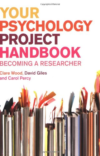 Your Psychology Project Handbook: Becoming a Researcher by Clare Wood
