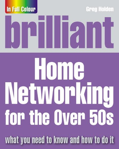 Brilliant Home Networking for the Over 50s by Greg Holden