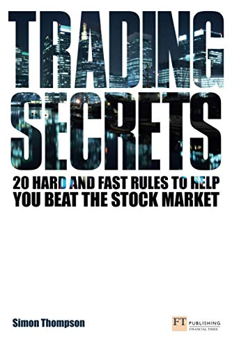 Trading Secrets: 20 Hard and Fast Rules to Help You Beat the Stock Market by Simon Thompson