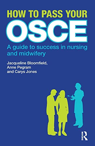 How to Pass Your OSCE: A Guide to Success in Nursing and Midwifery by Jacqueline Bloomfield