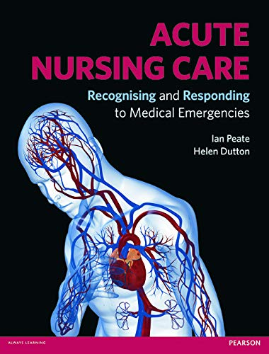 Acute Nursing Care: Recognising and Responding to Medical Emergencies by Ian Peate