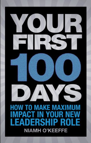 Your First 100 Days: How to Make Maximum Impact in Your New Leadership Role by Niamh O'Keeffe