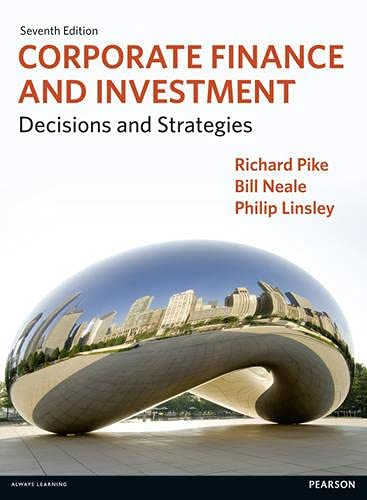 Corporate Finance and Investment: Decisions and Strategies by Richard Pike