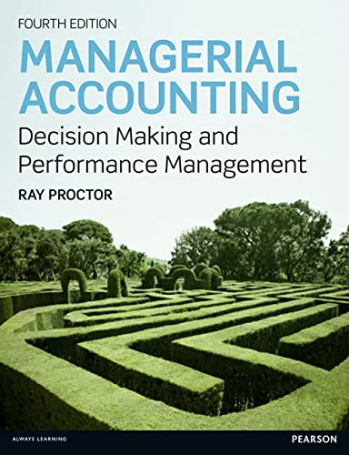 Managerial Accounting: Decision Making and Performance Improvement by Ray Proctor