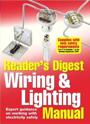 Wiring and Lighting Manual: Expert Guidance on Working with Electricity Safely by Reader's Digest