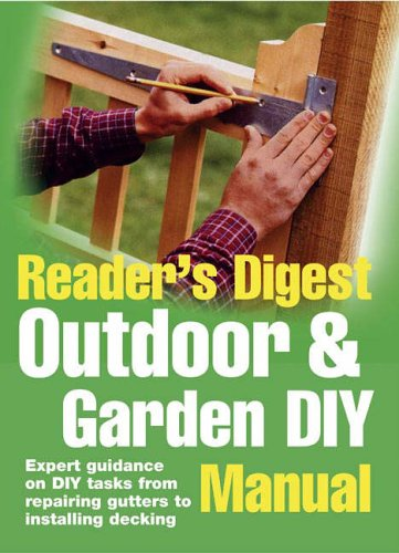 Outdoor and Garden DIY Manual: Expert Guidance on Diy Tasks from Repairing Gutters to Installing Decking by