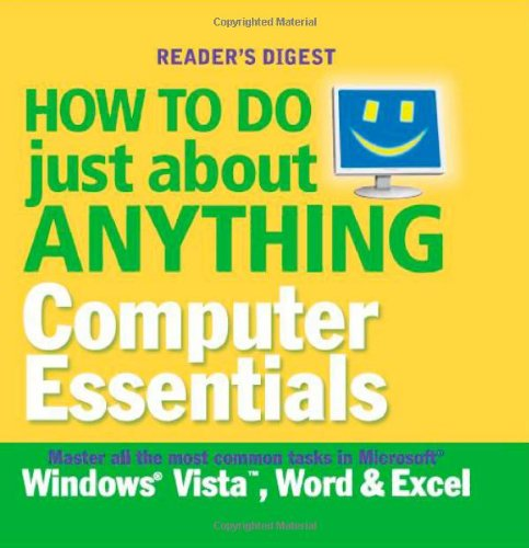 How to Do Just About Anything... Computer Essentials: Master All the Most Common Tasks in Microsoft's Windows Vista, Word and Excel by