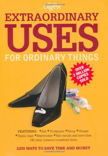 Extraordinary Uses for Ordinary Things: 2, 209 Ways to Save Money and Time by