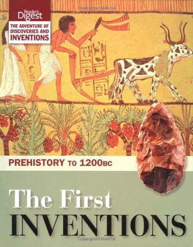 The First Inventions: Prehistory to 1200BC by Reader's Digest