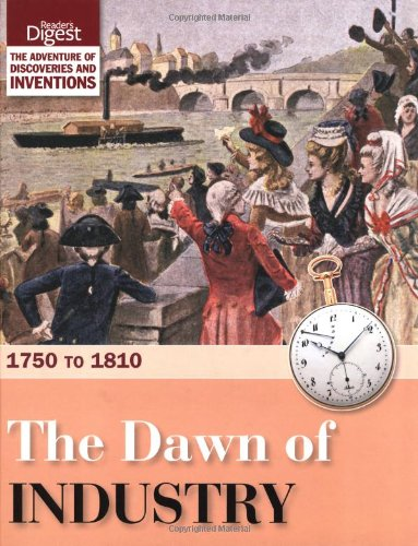 The Dawn of Industry: 1750 to 1810 by Reader's Digest
