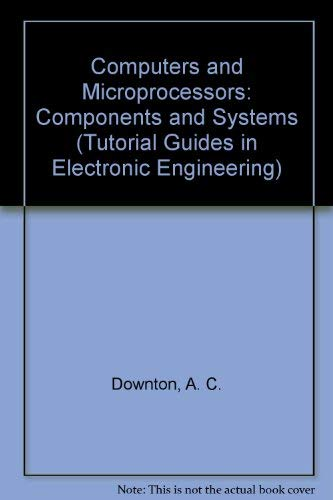 Computers and Microprocessors: Components and Systems by A.C. Downton
