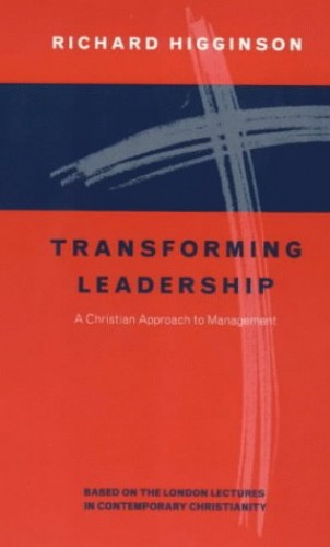 Transforming Leadership: Christian Approach to Management by Richard Higginson