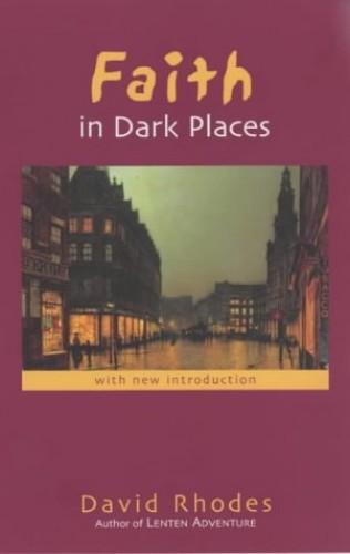 Faith in Dark Places by David Rhodes