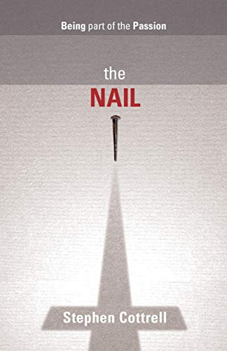 The Nail: Being Part of the Passion by Stephen Cottrell