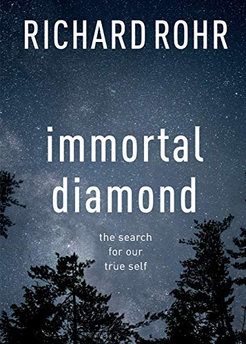 Immortal Diamond: The Search for Our True Self by Richard Rohr