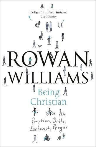 Being Christian: Baptism, Bible, Eucharist, Prayer by Dr. Rowan Williams