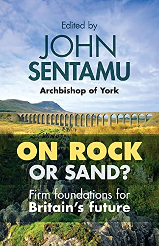 On Rock or Sand?: Firm Foundations for Britain's Future by John Sentamu