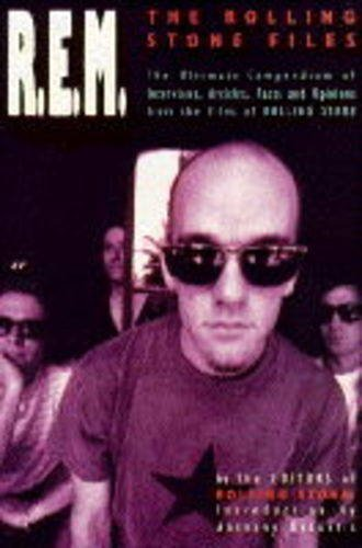 """R.E.M."": The ""Rolling Stone"" Files - The Ultimate Compendium of Interviews, Articles, Facts and Opinions from the Files of ""Rolling Stone"" by Rolling Stone Magazine"