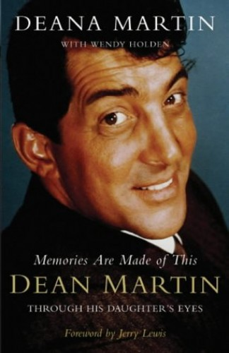 Memories are Made of This: Dean Martin Through His Daughter's Eyes by Deana Martin