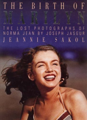 The Birth of Marilyn: The Lost Photos of Norma Jean by Joseph Jasgur