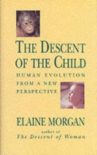The Descent of the Child: Human Evolution from a New Perspective by Elaine Morgan