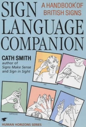Sign Language Companion: A Handbook of British Signs by Cath Smith