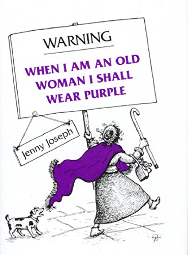 Warning: When I am an Old Woman I Shall Wear Purple by Jenny Joseph