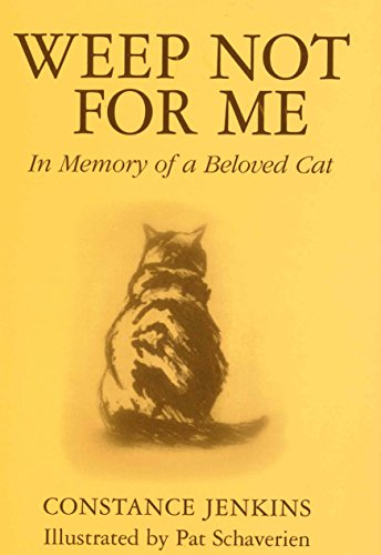 Weep Not for Me: In Memory of a Beloved Cat by Constance Jenkins