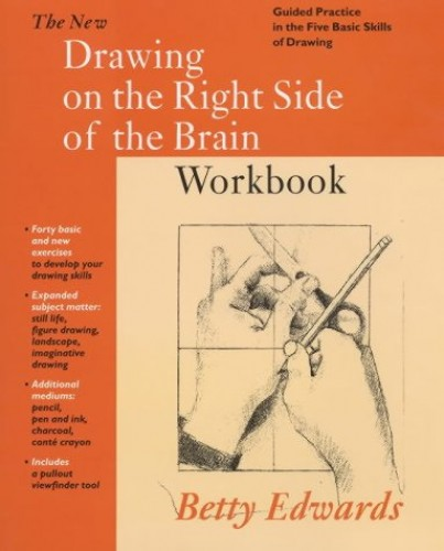 New Drawing on the Right Side of the Brain Workbook: Guided Practice in the Five Basic Skills of Drawing by Betty Edwards