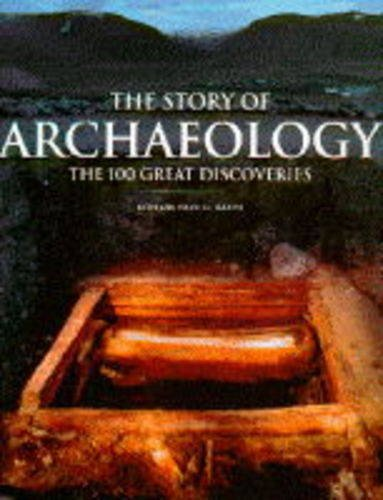 The Story of Archaeology: The 100 Great Archaeological Discoveries by Paul G. Bahn