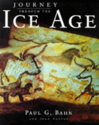 Journey Through the Ice Age by Paul G. Bahn