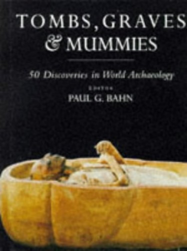 Tombs, Graves and Mummies: Great Discoveries in World Archaeology by Paul G. Bahn