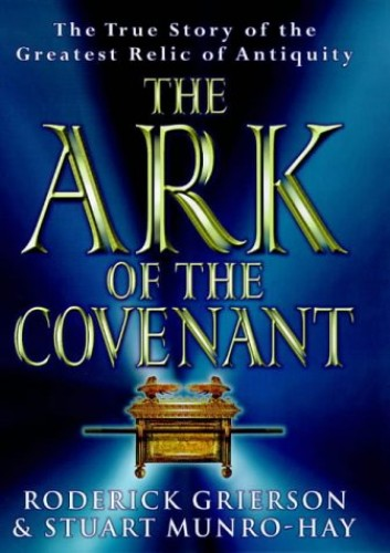The Ark of the Covenant: The True Story of the Greatest Relic of Antiquity by Roderick Grierson