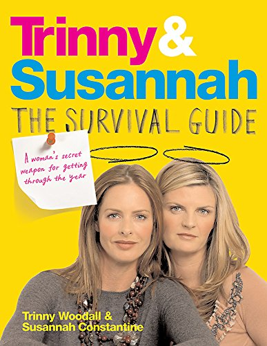 Trinny and Susannah the Survival Guide: A Woman's Secret Weapon for Getting Through the Year by Susannah Constantine