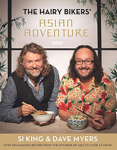 The Hairy Bikers' Asian Adventure: Over 100 Amazing Recipes from the Kitchens of Asia to Cook at Home by Hairy Bikers