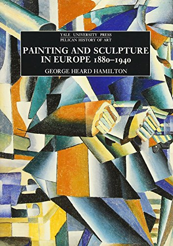 Painting and Sculpture in Europe, 1880-1940 by George Heard Hamilton