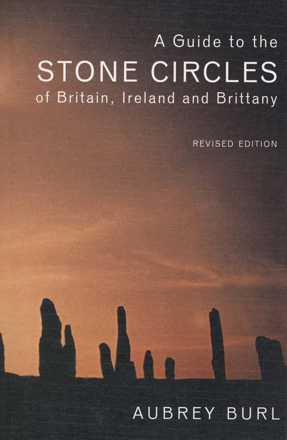 A Guide to the Stone Circles of Britain, Ireland and Brittany by Aubrey Burl