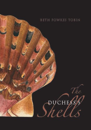 The Duchess's Shells: Natural History Collecting in the Age of Cook's Voyages by Dr. Beth Fowkes Tobin