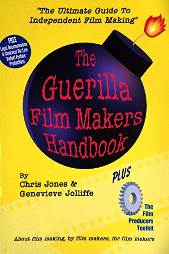 Guerilla Film Maker's Handbook: With the Film Producer's Legal Toolkit by Chris Jones