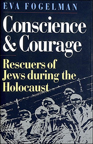 Conscience and Courage: Rescuers of the Jews During the Holocaust by Eva Fogelman