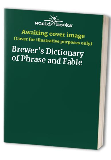 Brewer's Dictionary of Phrase and Fable: Millennium Edition by Ebenezer Cobham Brewer