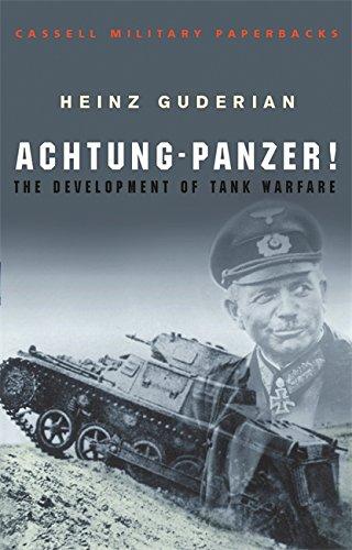 Achtung-Panzer!: The Development of Tank Warfare by Heinz Guderian