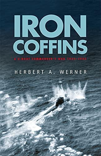 Iron Coffins: A U-boat Commander's War, 1939-45 by Herbert A. Werner