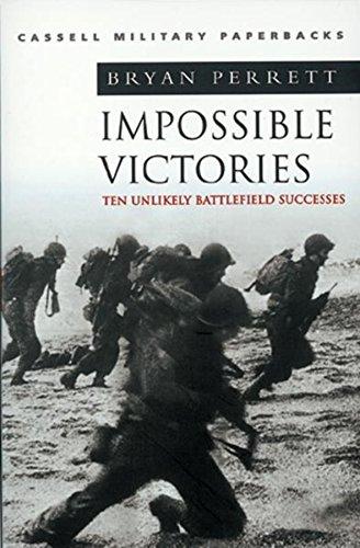 Impossible Victories: Ten Unlikely Battlefield Successes by Bryan Perrett