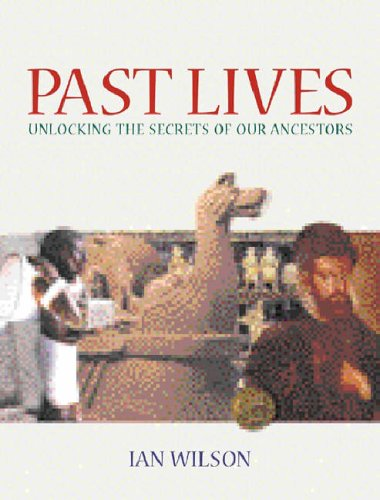 Past Lives: Unlocking the Secrets of Our Ancestors by Ian Wilson