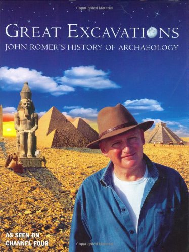 Great Excavations: John Romer's History of Archaeology by John Romer