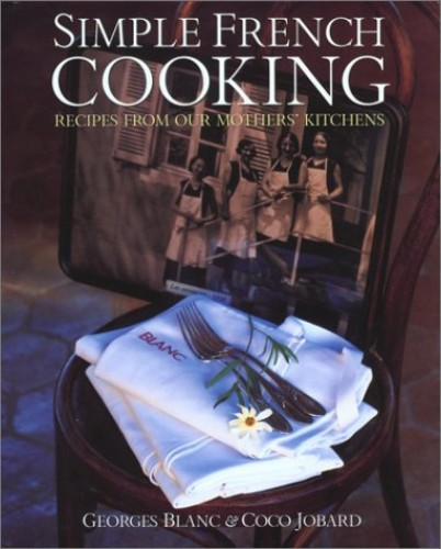 Simple French Cooking: Recipes from Our Mothers' Kitchens by Georges Blanc