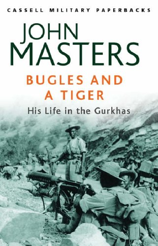 Bugles and a Tiger: My Life in the Gurkhas by John Masters